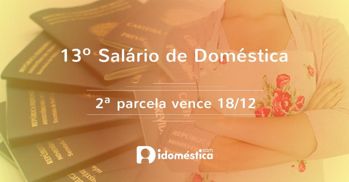 2ª parcela do 13º salário da empregada doméstica vence dia 18/12. Encargos vencem em 07/01/2016.
