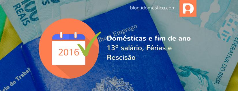 2016-11-blog-fim-de-ano-13-salario-ferias-rescisao-domestica