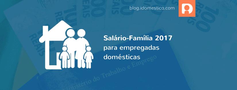 Tabela do salário-família 2017 para empregada doméstica foi divulgada.