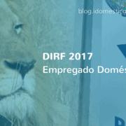 DIRF 2017 Empregador Doméstico - Como fazer a declaração