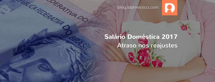 Salário Doméstica 2017 - Atraso nos reajustes dos pisos regionais