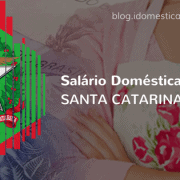 Salário de Doméstica em Santa Catarina - Piso Regional