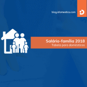Salário-família Doméstica 2018 - Nova tabela em vigor