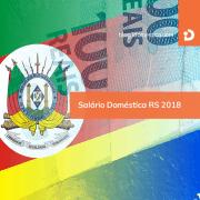 Salário de empregada doméstica no Rio Grande do Sul 2018