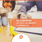 10 cuidados na rescisao de empregada domestica