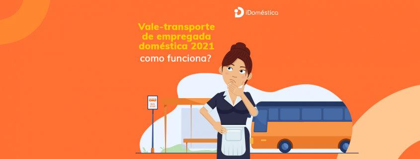 Entenda como funciona o vale transporte da empregada doméstica em 2021