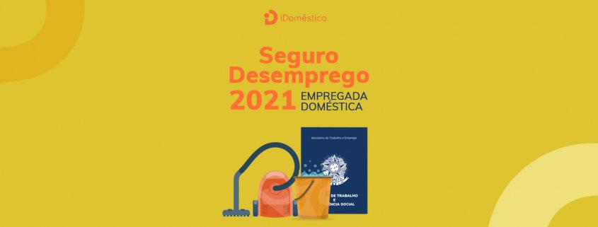 seguro desemprego de empregada doméstica em 2021 tem mesmo valor do salário mínimo da empregada doméstica