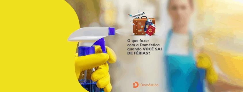 Quando você sai de férias precisa decidir o que fazer com a empregada doméstica