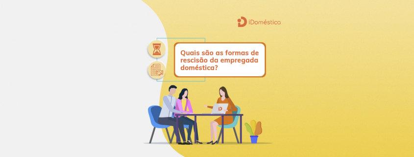 Rescisão de empregada doméstica, quais são as modalidades e quais os direitos da empregada doméstica?
