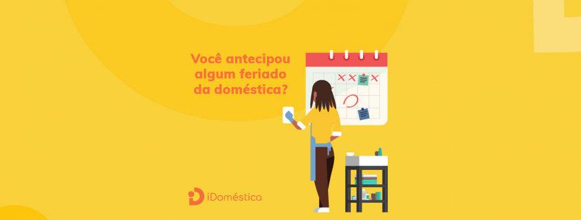 Os feriados da empregada domésticas que sofreram antecipação podem confundir o empregador doméstico