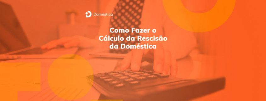 O empregador deve fazer o cálculo da rescisão da empregada doméstica corretamente para não ter problemas no futuro