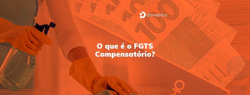 O FGTS Compensatório substitui a multa de 40% do FGTS no emprego doméstico