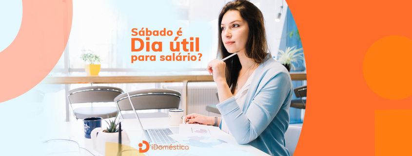 O salário da empregada doméstica deve ser pago no 5º dia útil do mês, a questão é: sábado é dia útil para a contagem do pagamento?