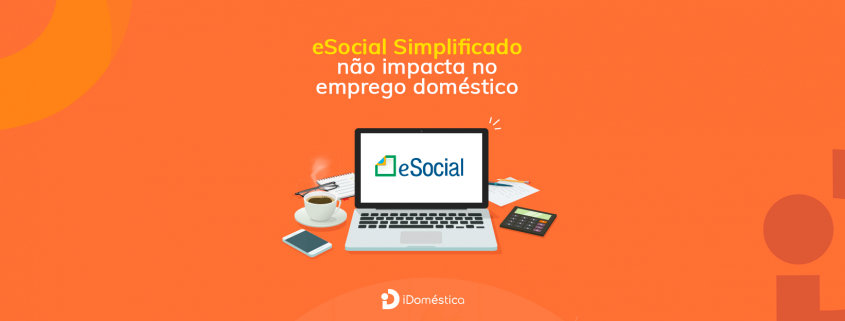 O eSocial simplificado, que passa a valer no ano que vem, não afeta emprego doméstico