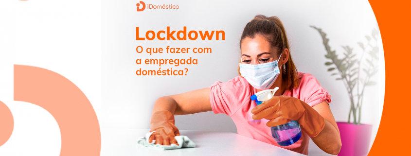 Entenda o que fazer com sua empregada doméstica durante o lockdown