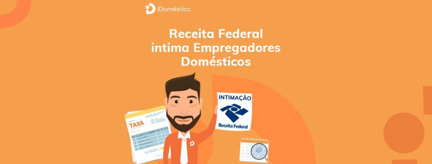 Empregadores domésticos inadimplentes recebem intimação da receita federal para regularizar situação da doméstica