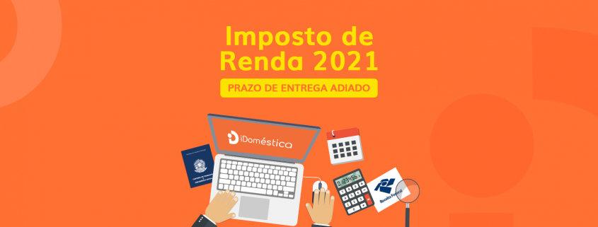 O prazo de entrega da declaração do imposto de renda 2021 foi adiado
