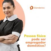 Descubra agora mesmo se pessoa física pode ser empregador doméstico.