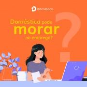 A empregada doméstica pode morar no emprego, mas a situação pode ser perigosa para o empregador doméstico