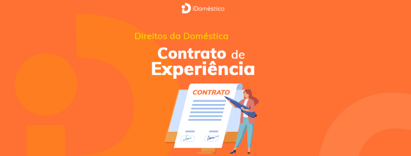 Veja como funciona o contrato de experiência da empregada doméstica e como aplicá-lo na prática.