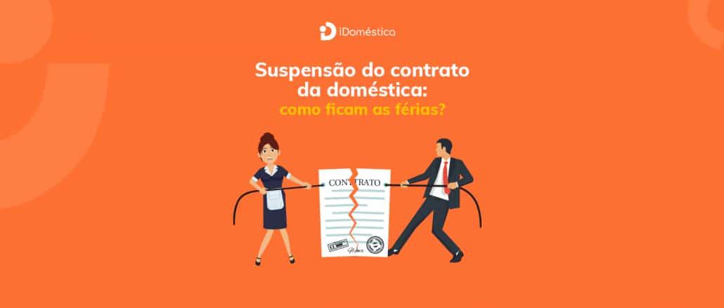 Férias da empregada doméstica no caso de suspensão do contrato de trabalho