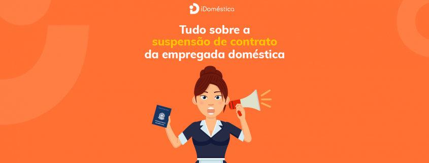 Entenda tudo sobre a suspensão de contrato da empregada doméstica em 2021 e como ela interfere no 13º e nas férias da doméstica