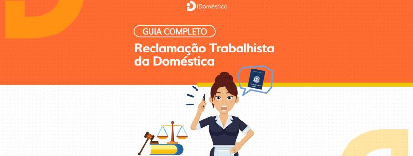 Confira como se prevenir de uma reclamação trabalhista da empregada doméstica com o nosso guia completo