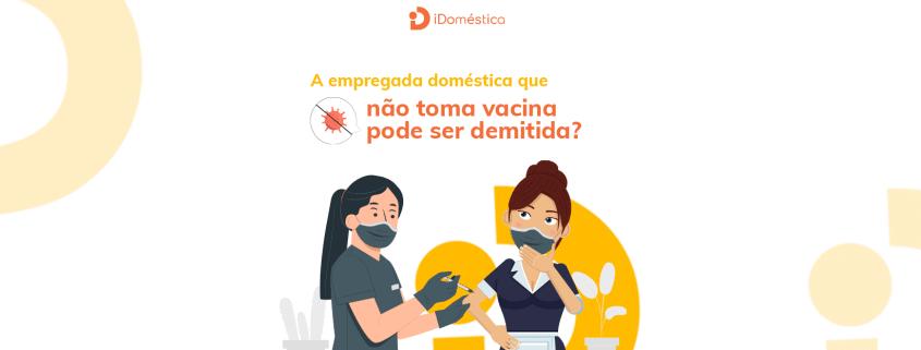 A empregada doméstica que não toma vacina pode sofrer consequências no trabalho e até ser demitida?