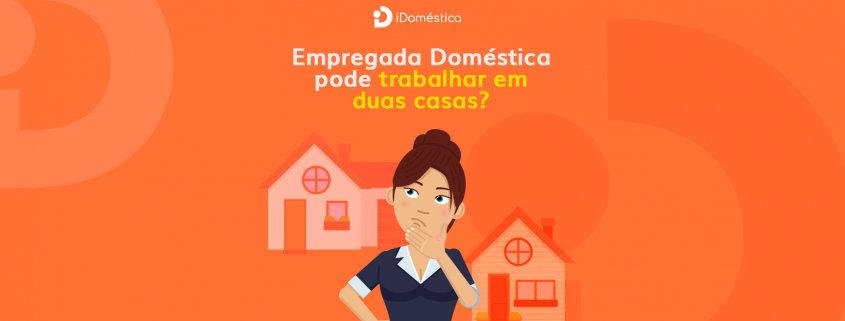 Empregada doméstica pode trabalhar em duas casas ao mesmo tempo?