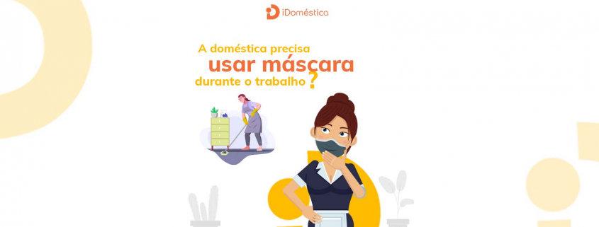 Descubra se a empregada doméstica é obrigada a usar máscara do ambiente de trabalho e como proceder